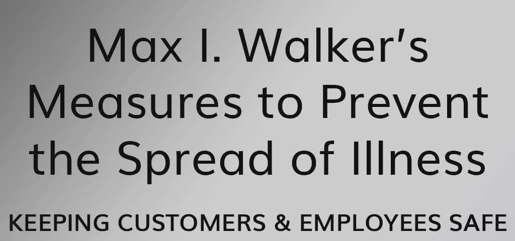 Max I. Walker's Measures to Prevent the Spread of Illness KEEPING CUSTOMERS & EMPLOYEES SAFE